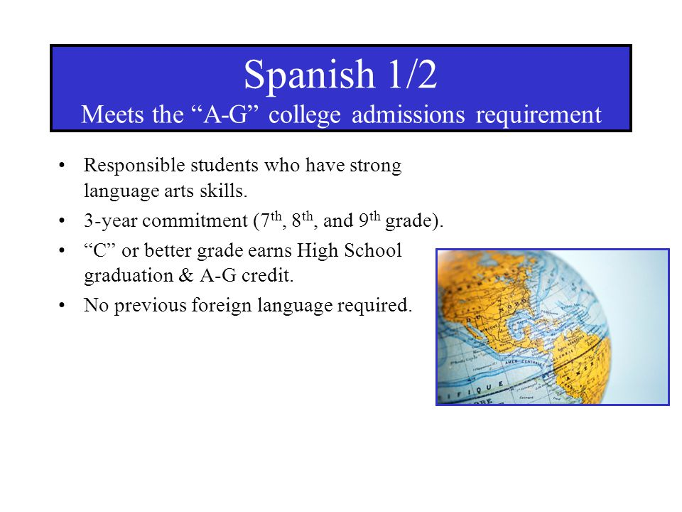 Responsible students who have strong language arts skills. 3-year commitment (7 th, 8 th, and 9 th grade). C or better grade earns High School graduat