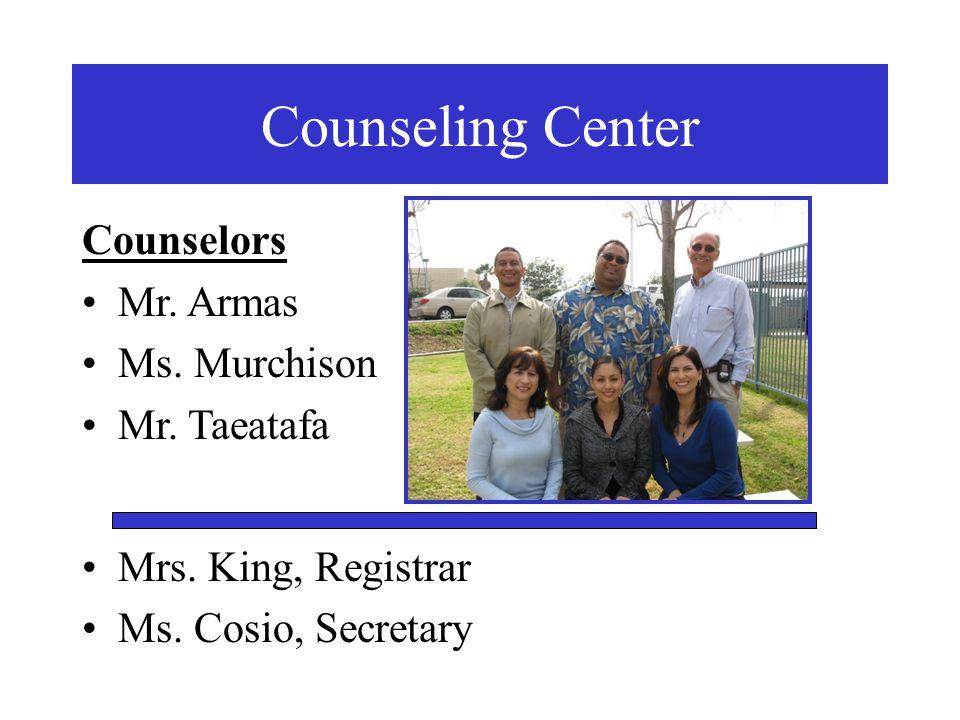 Counseling Center Counselors Mr. Armas Ms. Murchison Mr. Taeatafa Mrs. King, Registrar Ms. Cosio, Secretary