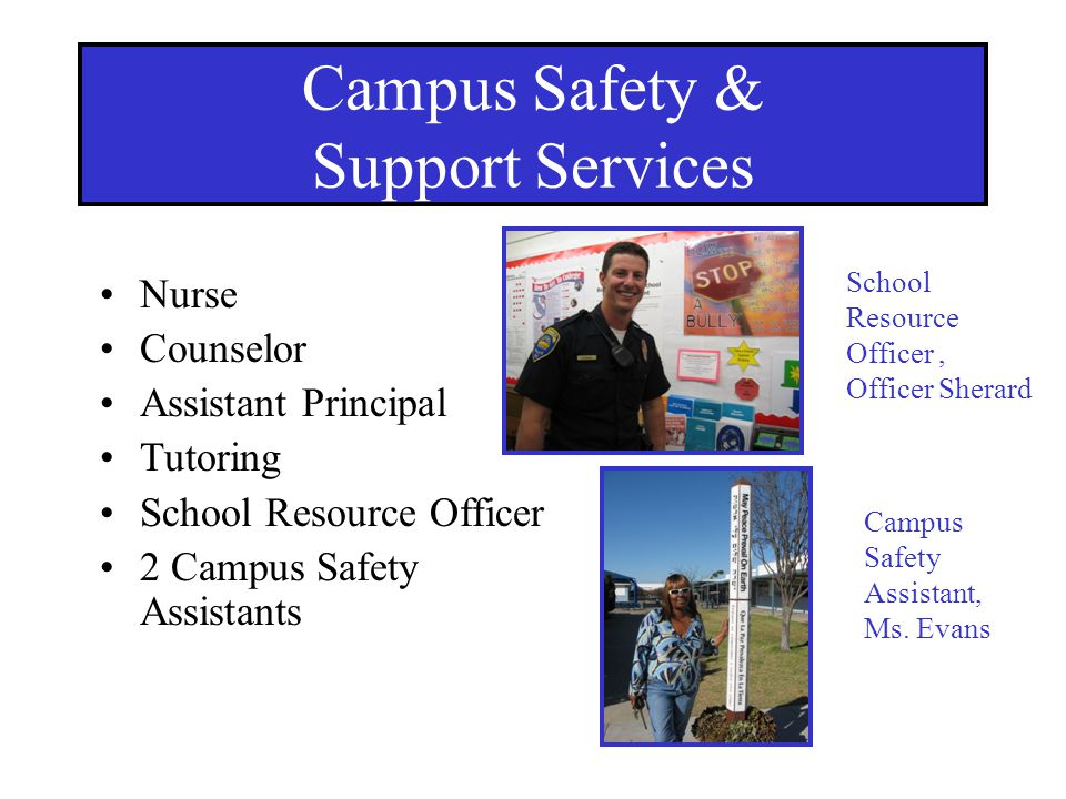 Campus Safety & Support Services Nurse Counselor Assistant Principal Tutoring School Resource Officer 2 Campus Safety Assistants School Resource Offic