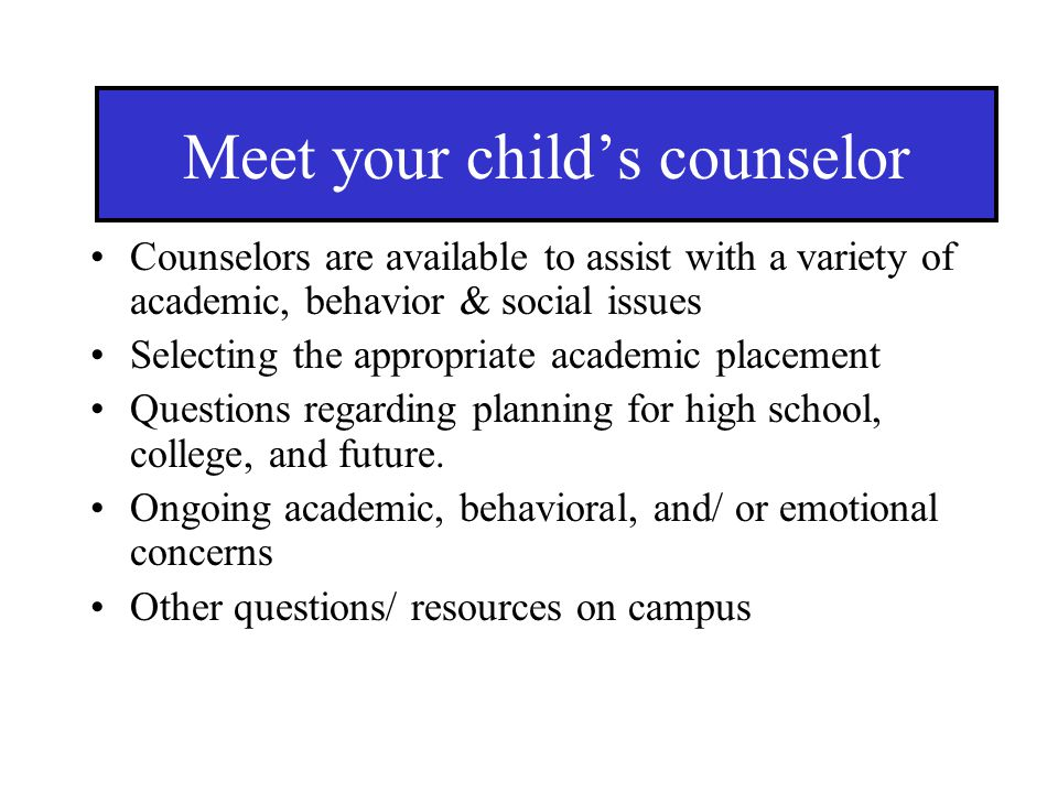 Counselors are available to assist with a variety of academic, behavior & social issues Selecting the appropriate academic placement Questions regardi