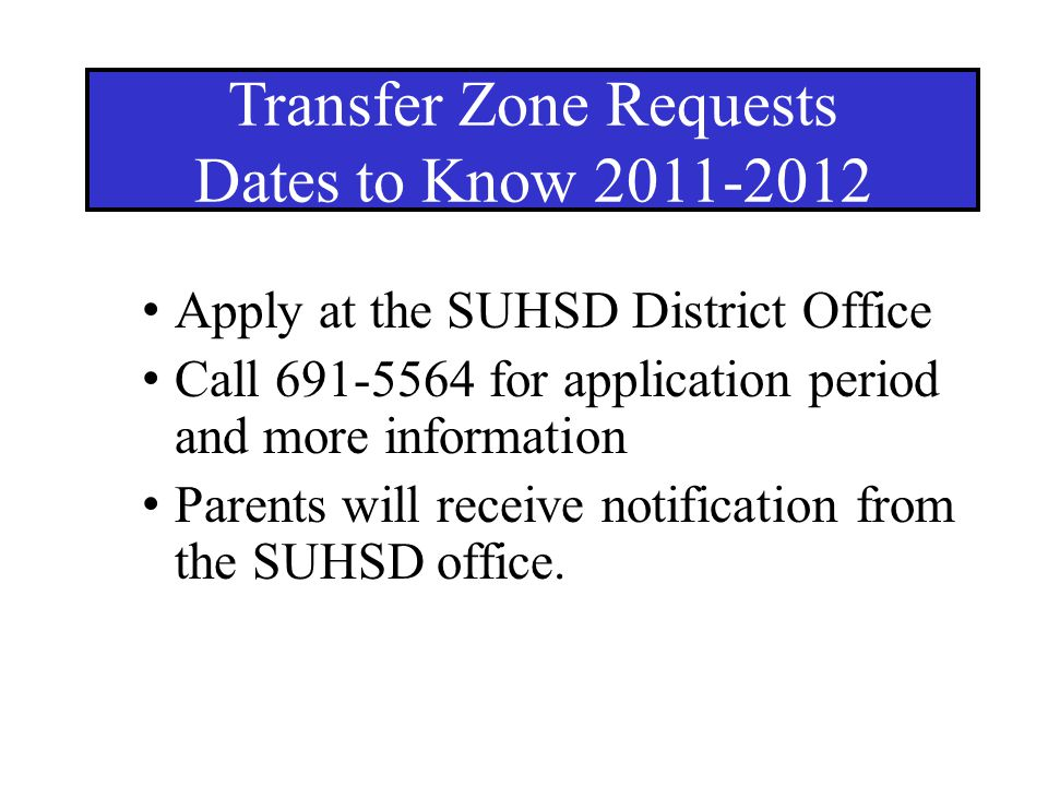 Apply at the SUHSD District Office Call 691-5564 for application period and more information Parents will receive notification from the SUHSD office.