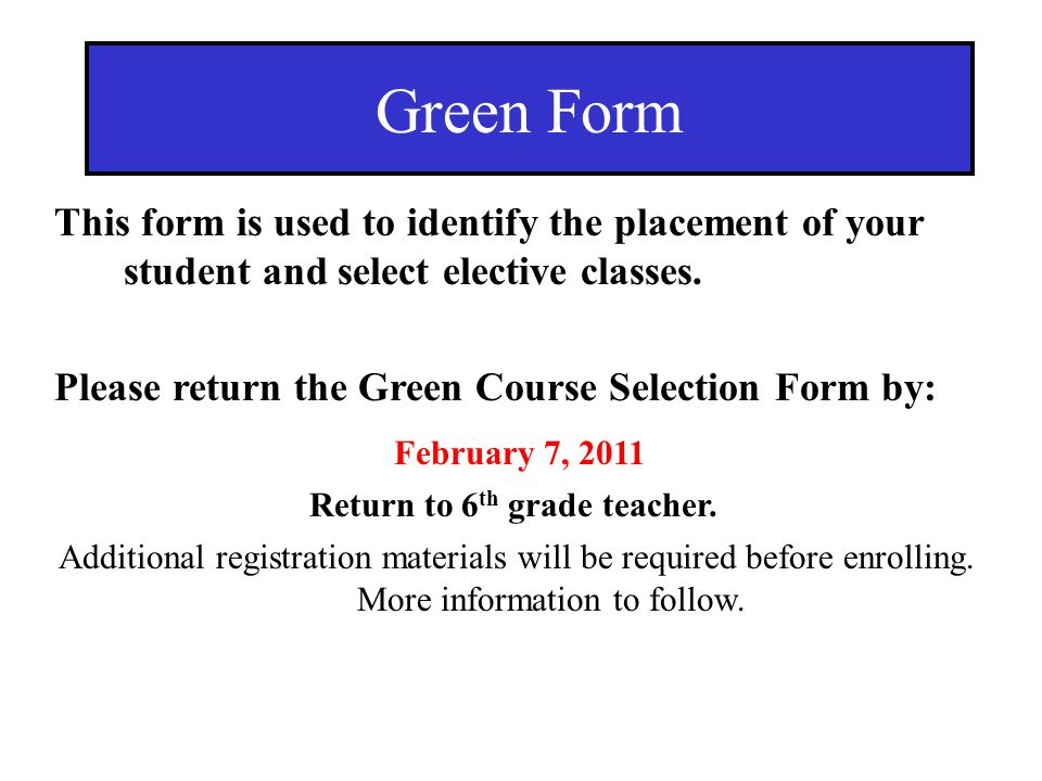 This form is used to identify the placement of your student and select elective classes. Please return the Green Course Selection Form by: Additional