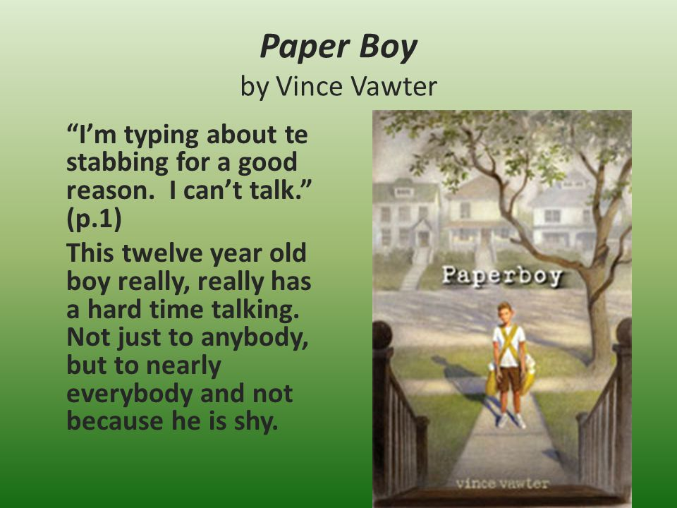 Paper Boy by Vince Vawter Im typing about te stabbing for a good reason.
