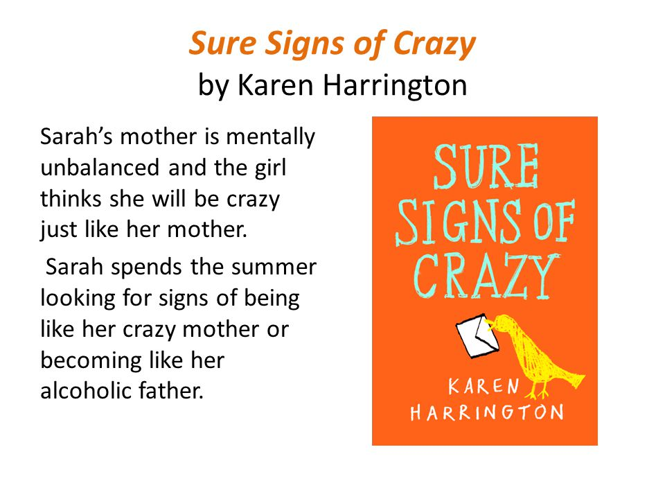 Sure Signs of Crazy by Karen Harrington Sarahs loves to read and to write.