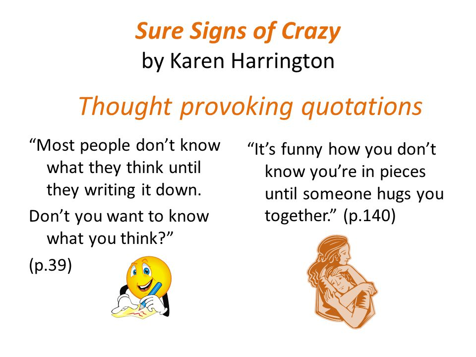 Sure Signs of Crazy by Karen Harrington Most people dont know what they think until they writing it down.