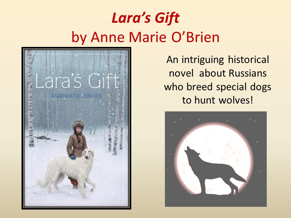 Laras Gift by Anne Marie OBrien An intriguing historical novel about Russians who breed special dogs to hunt wolves!