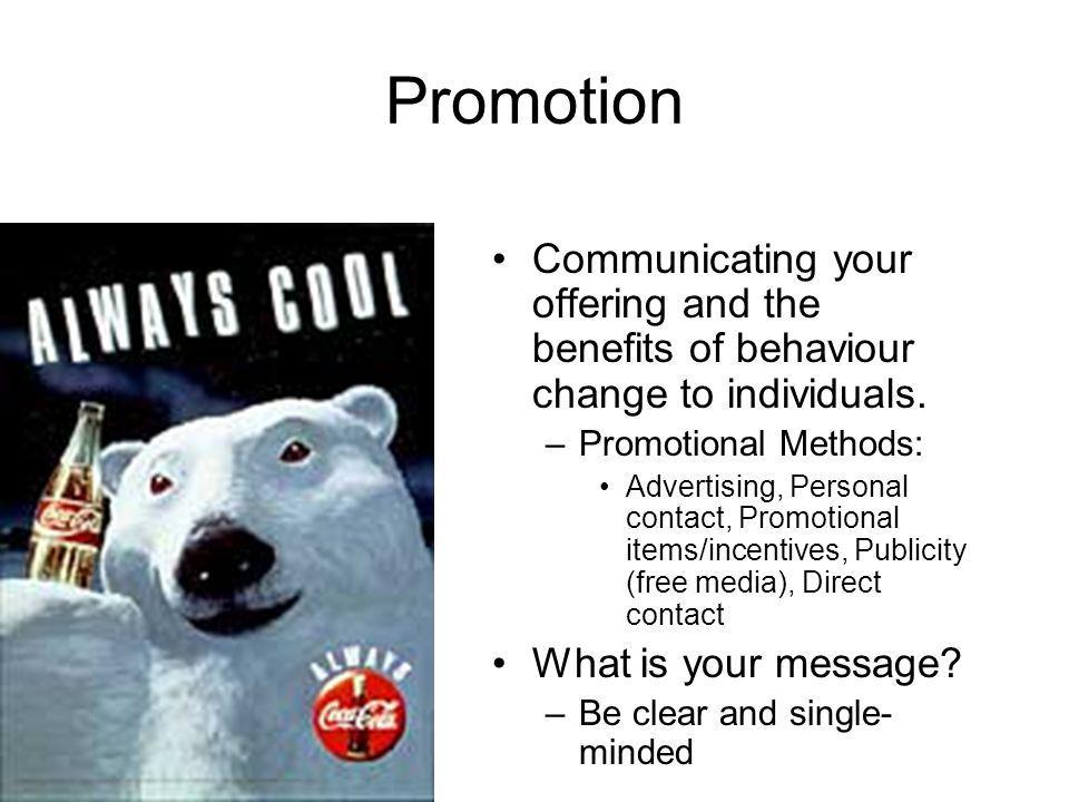 Promotion Communicating your offering and the benefits of behaviour change to individuals.