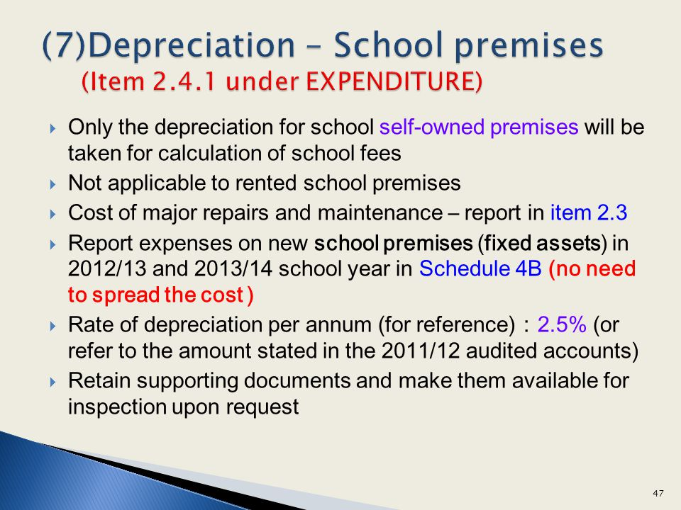 Only the depreciation for school self-owned premises will be taken for calculation of school fees Not applicable to rented school premises Cost of maj