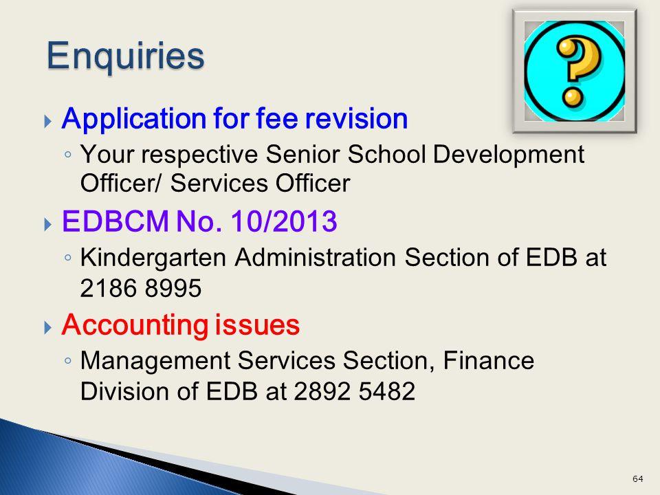Application for fee revision Your respective Senior School Development Officer/ Services Officer EDBCM No. 10/2013 Kindergarten Administration Section