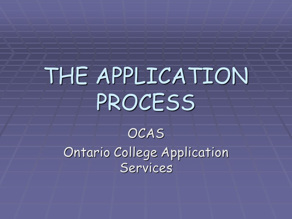 THE APPLICATION PROCESS OCAS Ontario College Application Services