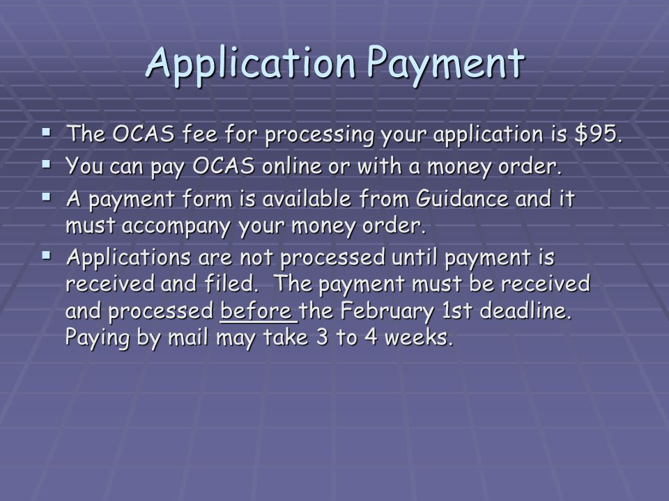Application Payment The OCAS fee for processing your application is $95.