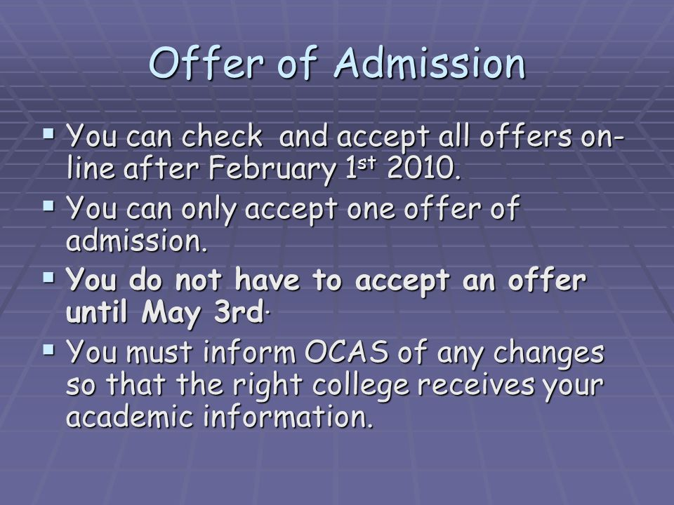 Offer of Admission You can check and accept all offers on- line after February 1 st 2010.