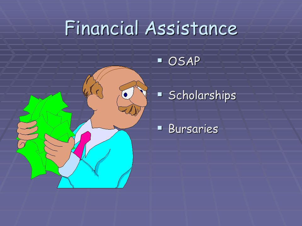 Financial Assistance OSAP OSAP Scholarships Scholarships Bursaries Bursaries