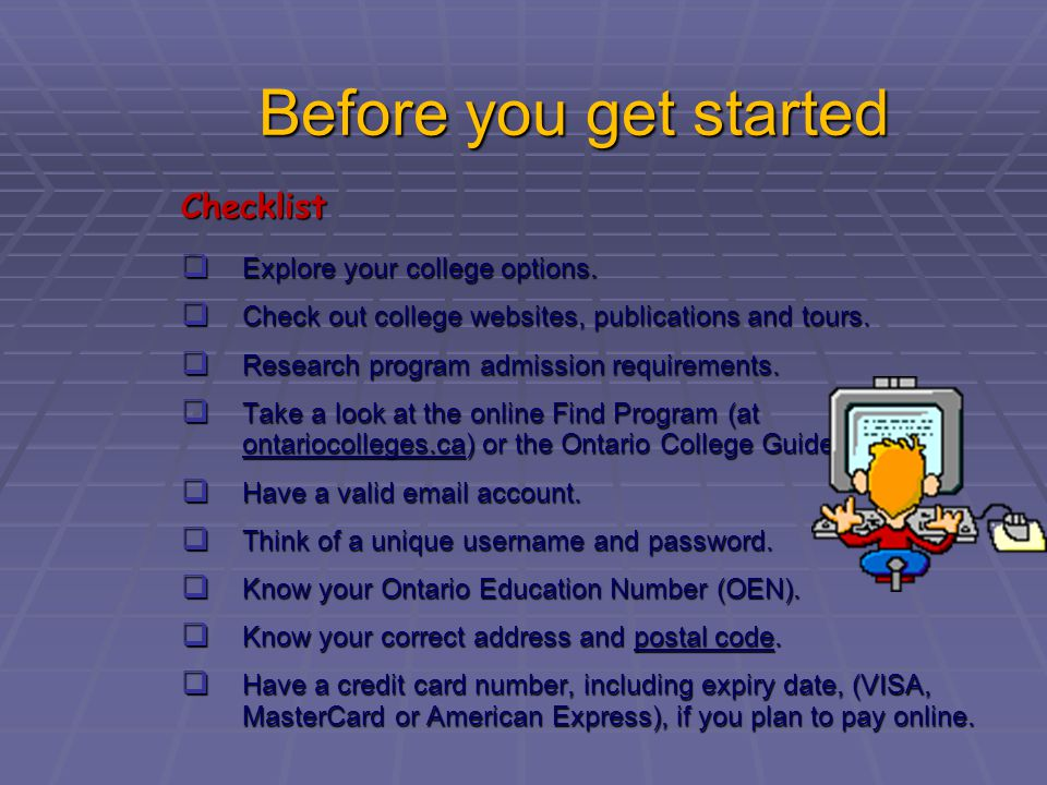 Before you get started Checklist Explore your college options.