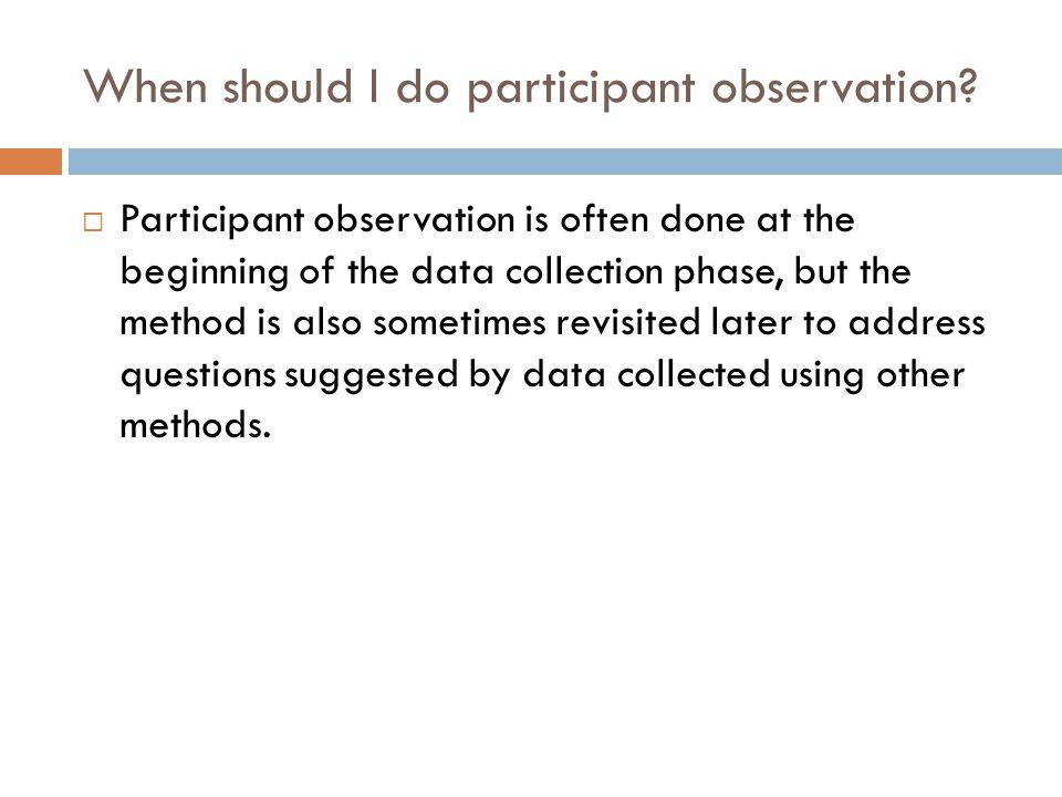 When should I do participant observation.