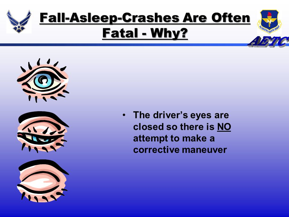 The drivers eyes are closed so there is NO attempt to make a corrective maneuver Fall-Asleep-Crashes Are Often Fatal - Why?
