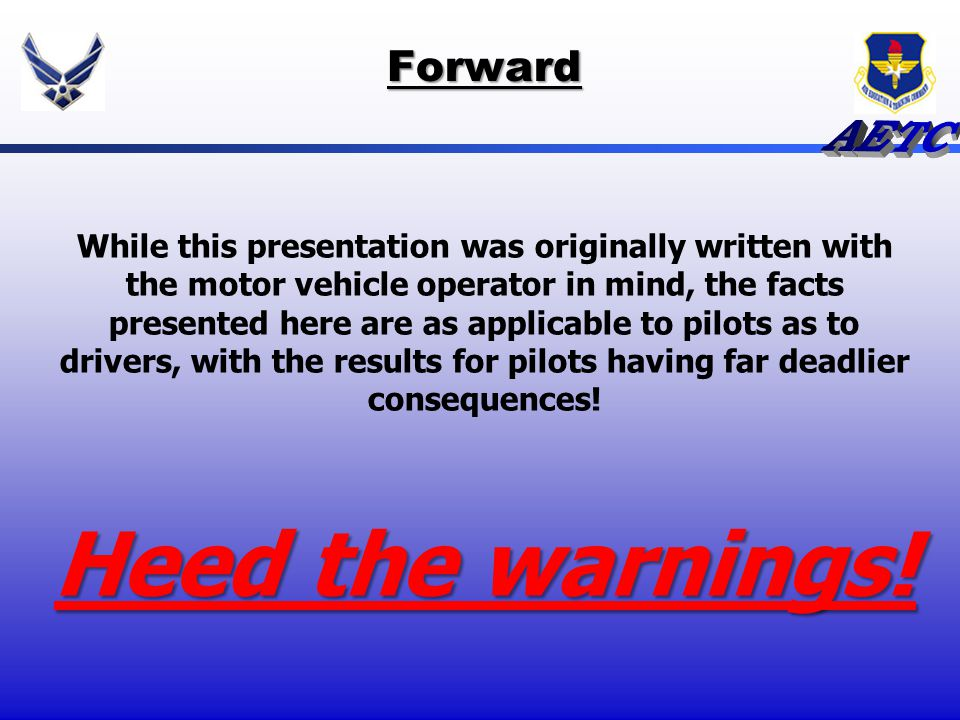 Forward While this presentation was originally written with the motor vehicle operator in mind, the facts presented here are as applicable to pilots a