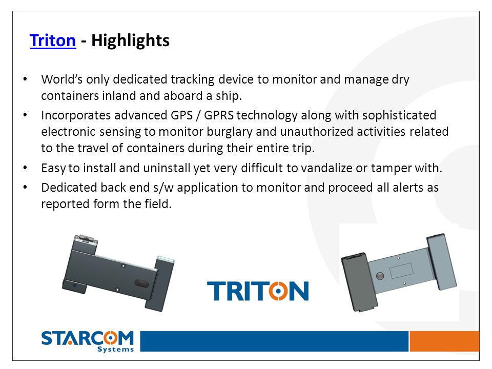 TritonTriton - Highlights Worlds only dedicated tracking device to monitor and manage dry containers inland and aboard a ship. Incorporates advanced G