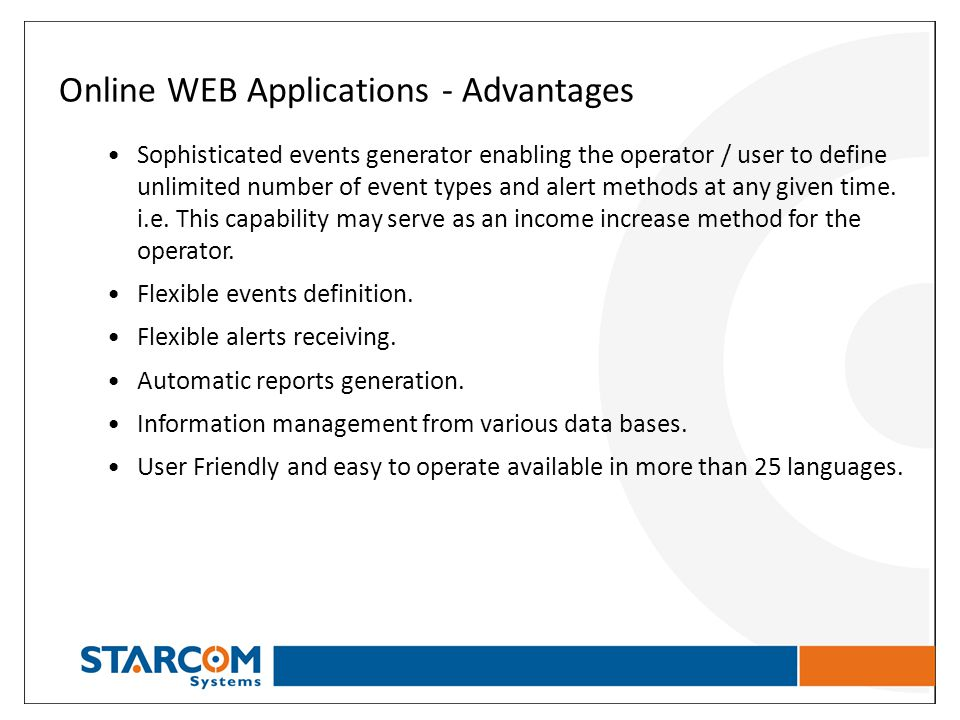 Online WEB Applications - Advantages Sophisticated events generator enabling the operator / user to define unlimited number of event types and alert m