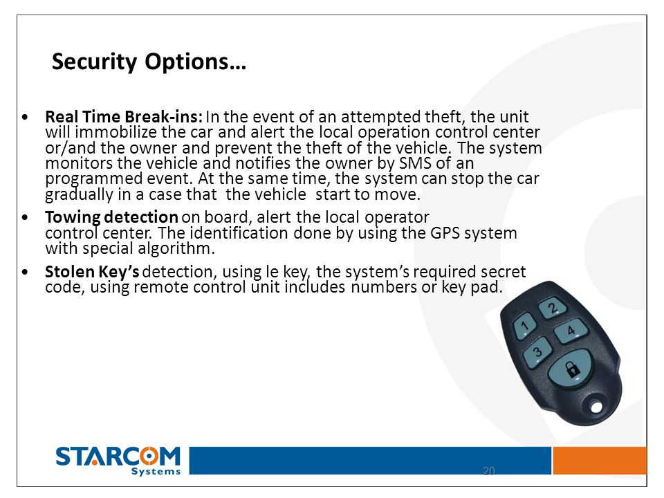 Security Options… 20 Real Time Break-ins: In the event of an attempted theft, the unit will immobilize the car and alert the local operation control c