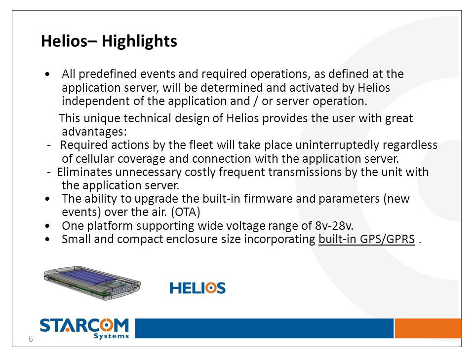 Helios– Highlights, Cont CANBus connectivity to trace and support essential inputs of a wide range of vehicles including the support of FMS / J1939 protocol.