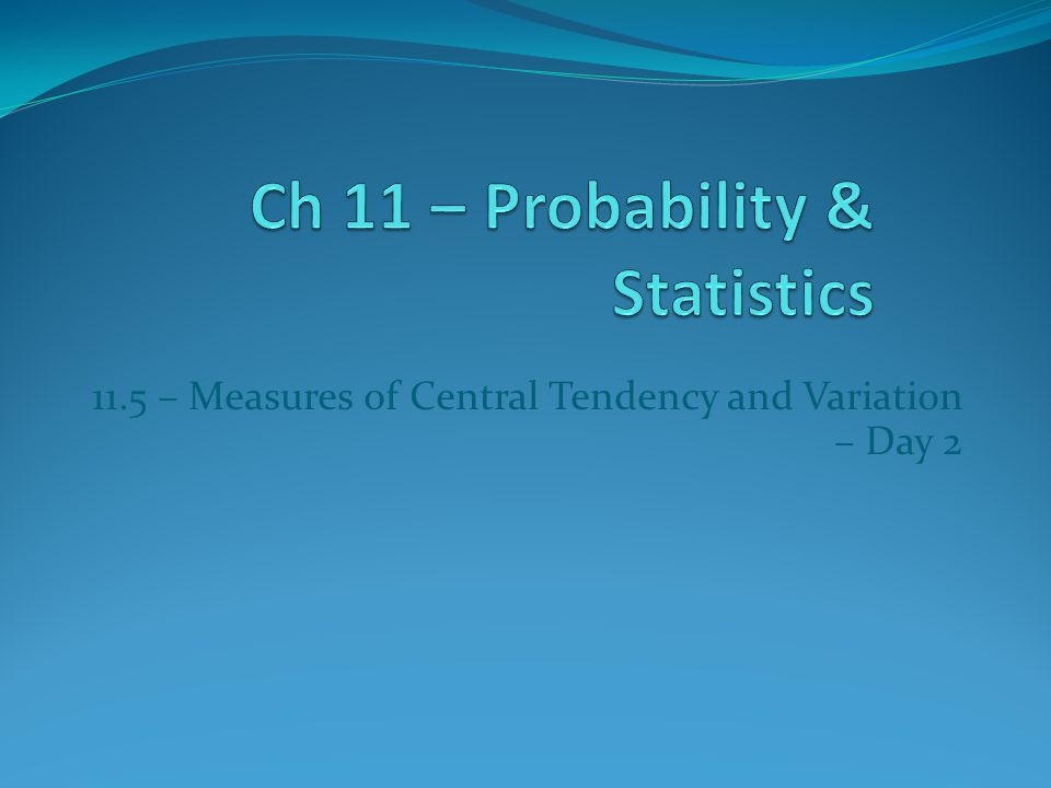 11.5 – Measures of Central Tendency and Variation – Day 2
