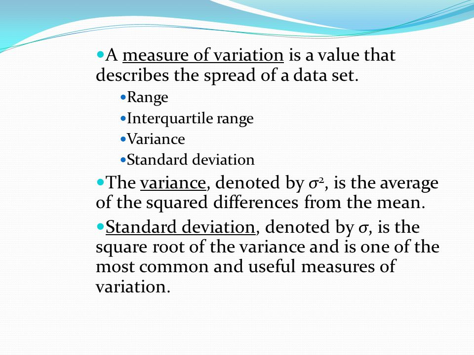 A measure of variation is a value that describes the spread of a data set. Range Interquartile range Variance Standard deviation The variance, denoted