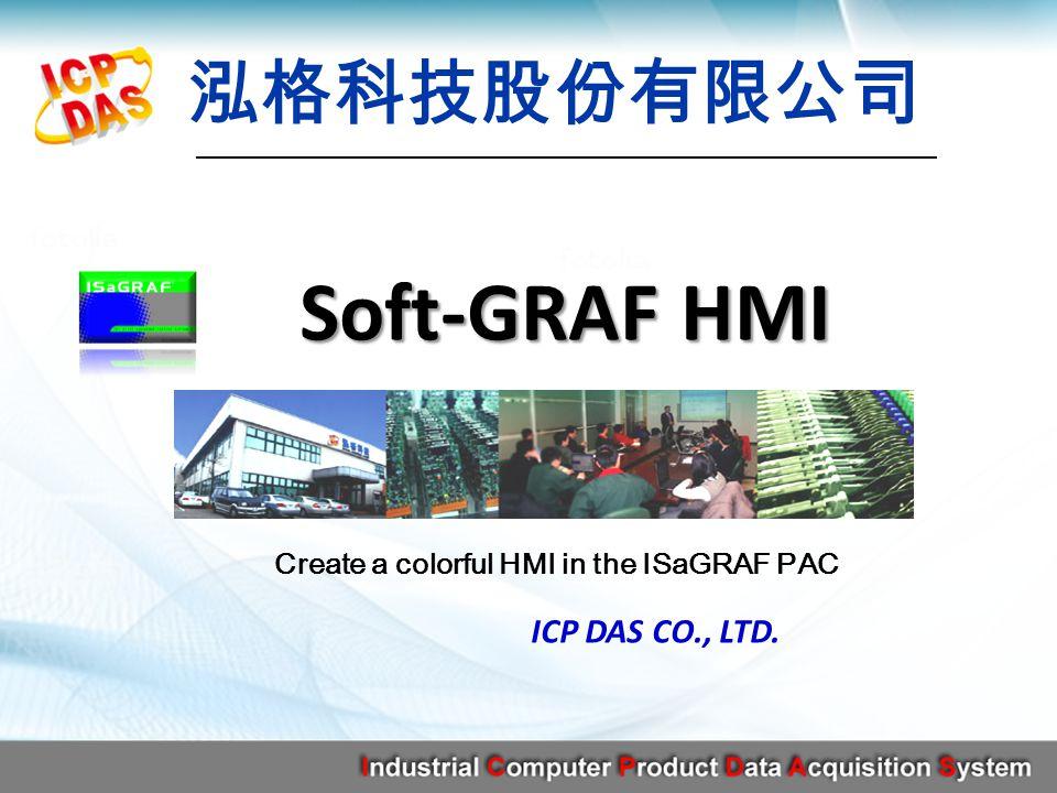 Soft-GRAF HMI ICP DAS CO., LTD. Create a colorful HMI in the ISaGRAF PAC