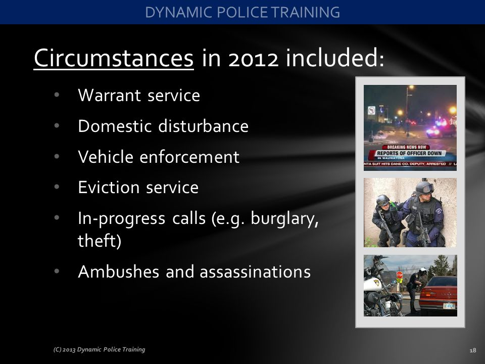Circumstances in 2012 included: Warrant service Domestic disturbance Vehicle enforcement Eviction service In-progress calls (e.g. burglary, theft) Amb