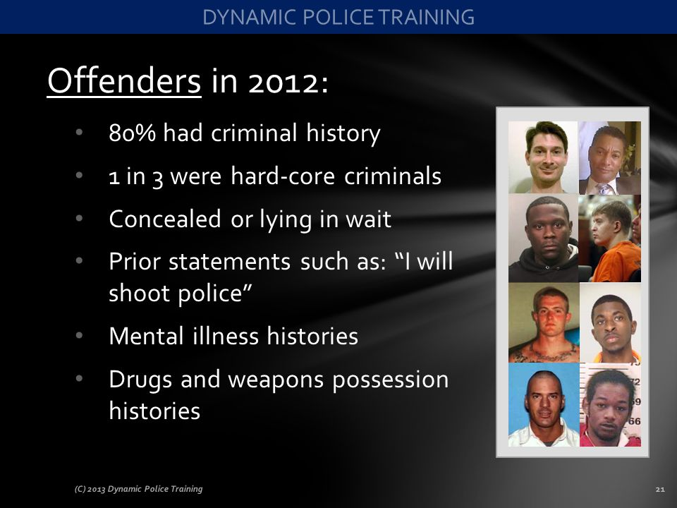 Offenders in 2012: 80% had criminal history 1 in 3 were hard-core criminals Concealed or lying in wait Prior statements such as: I will shoot police M