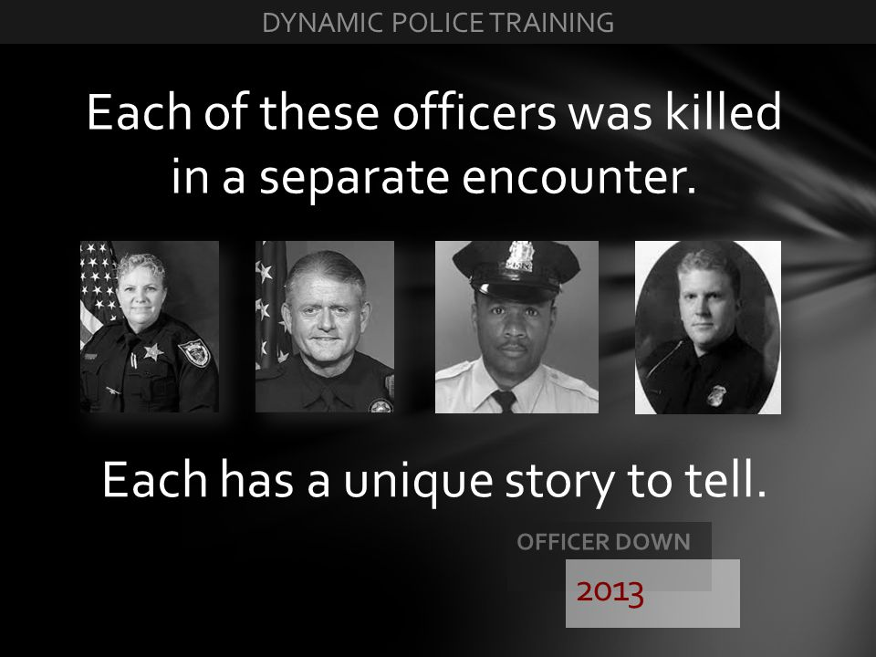Each of these officers was killed in a separate encounter. Each has a unique story to tell.