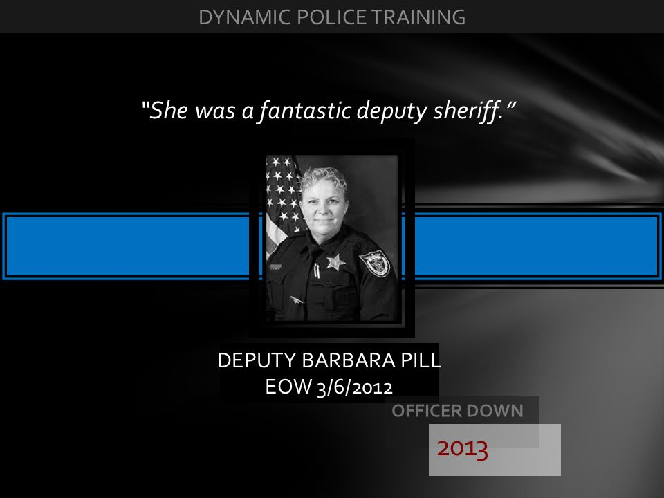 DEPUTY BARBARA PILL EOW 3/6/2012 She was a fantastic deputy sheriff. 2013