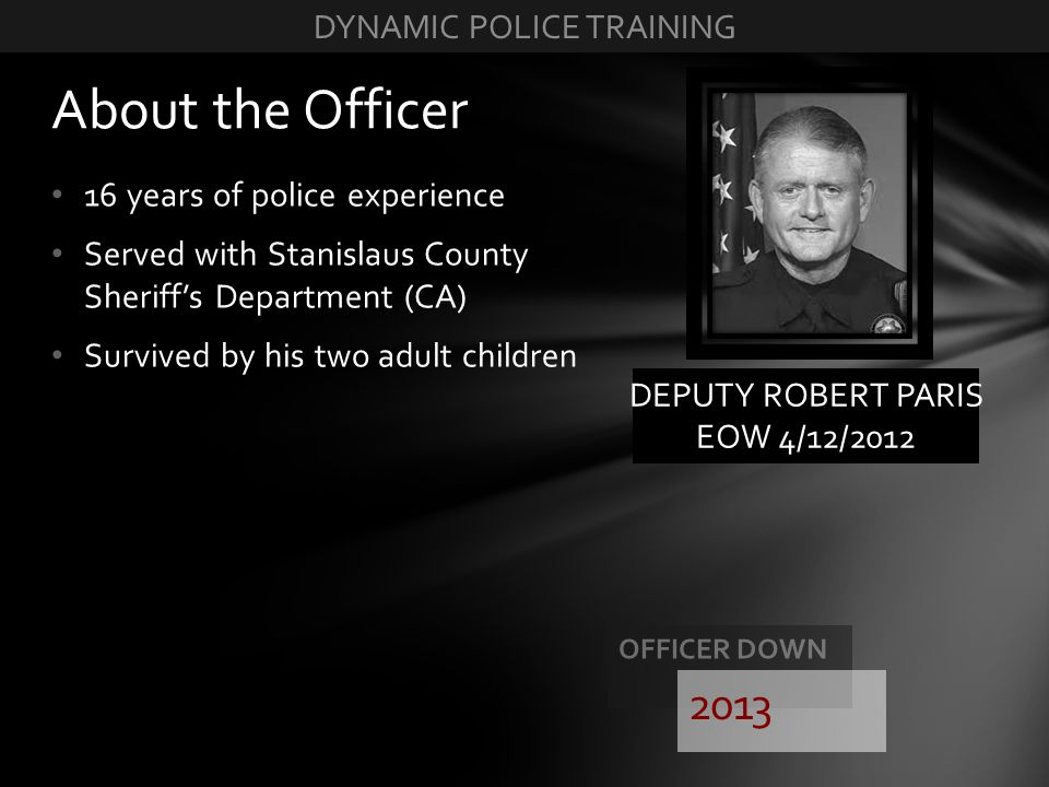 16 years of police experience Served with Stanislaus County Sheriffs Department (CA) Survived by his two adult children About the Officer DEPUTY ROBER