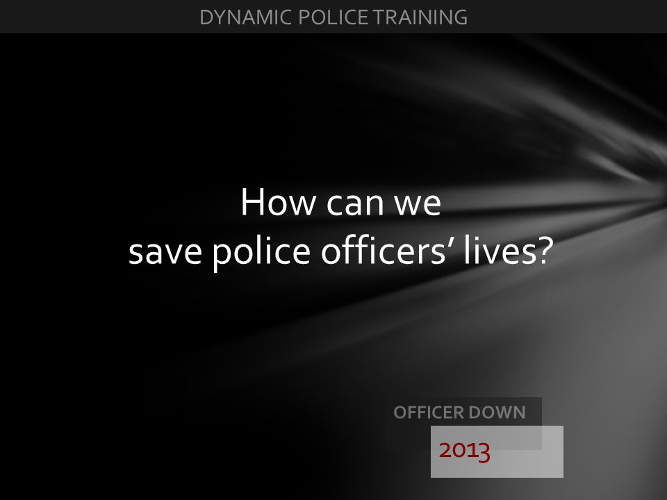 How can we save police officers lives? 2013
