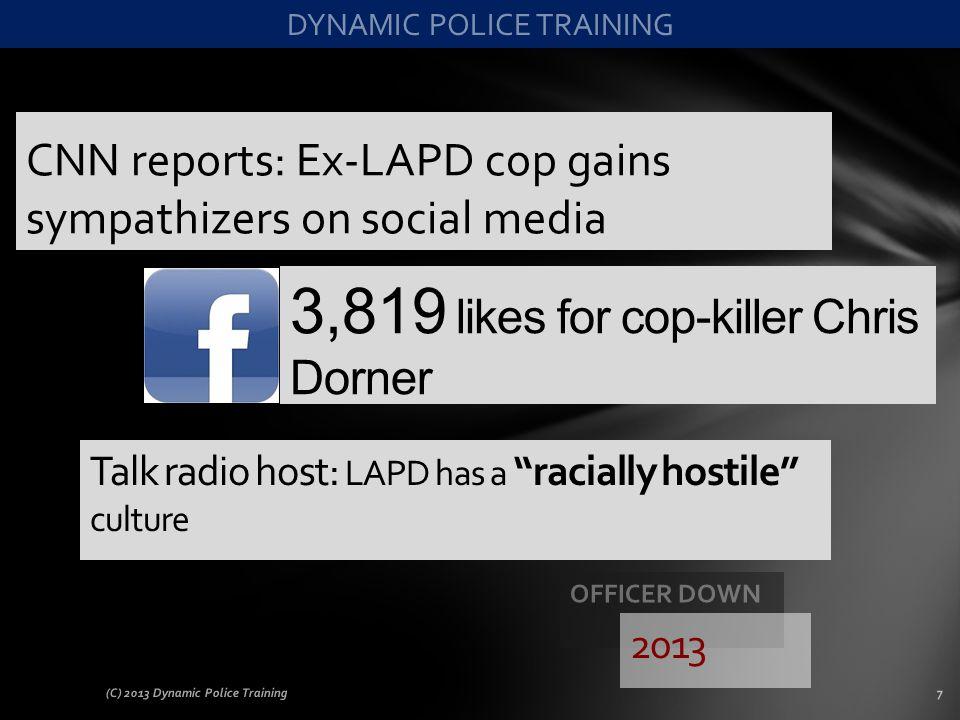 CNN reports: Ex-LAPD cop gains sympathizers on social media (C) 2013 Dynamic Police Training7 3,819 likes for cop-killer Chris Dorner Talk radio host: