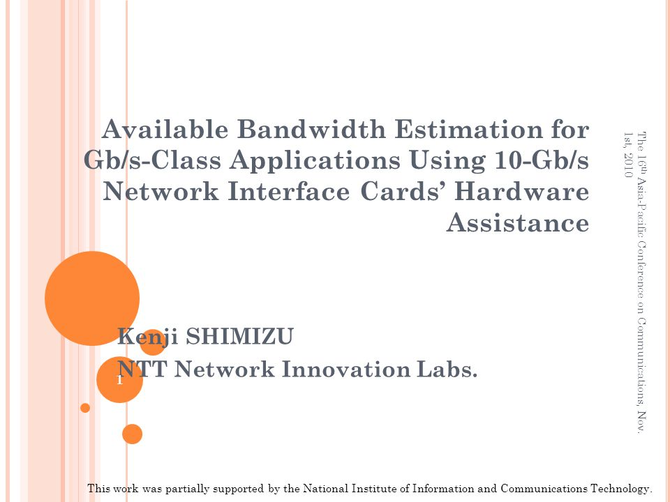 Kenji SHIMIZU NTT Network Innovation Labs. This work was partially supported by the National Institute of Information and Communications Technology. 1