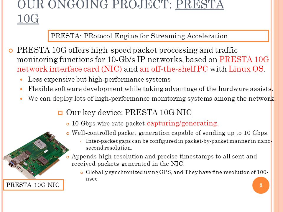 OUR ONGOING PROJECT: PRESTA 10G PRESTA 10G offers high-speed packet processing and traffic monitoring functions for 10-Gb/s IP networks, based on PRES