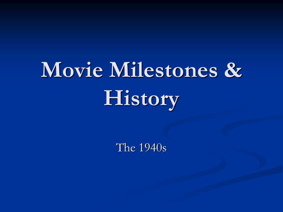 Movie Milestones & History The 1940s