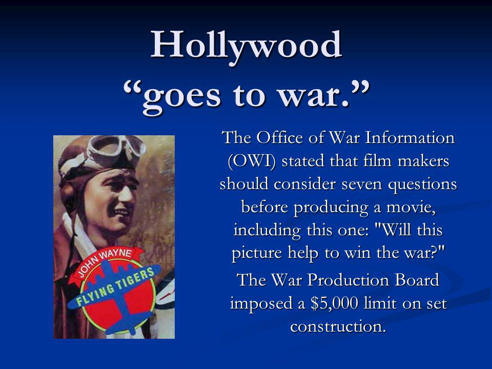 Hollywood goes to war. The Office of War Information (OWI) stated that film makers should consider seven questions before producing a movie, including
