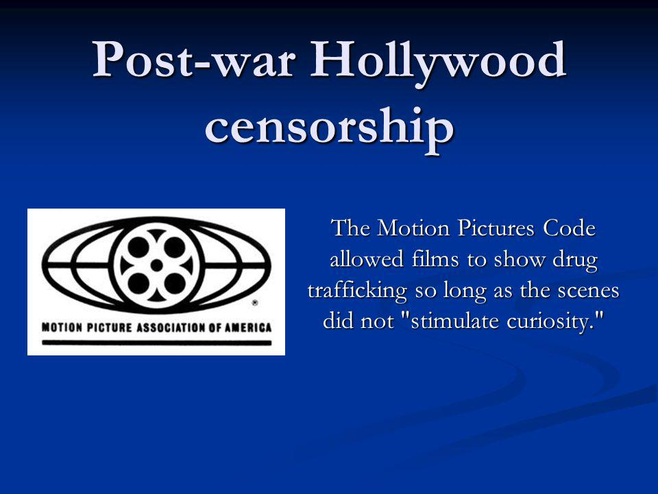 Post-war Hollywood censorship The Motion Pictures Code allowed films to show drug trafficking so long as the scenes did not