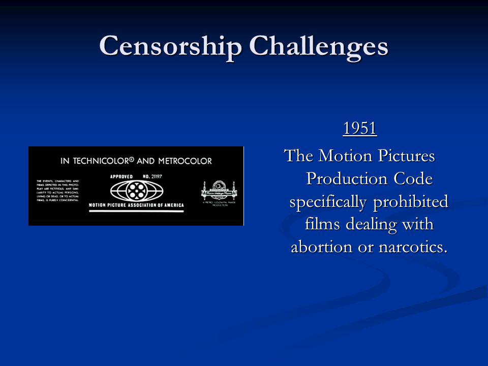 Censorship Challenges 1951 The Motion Pictures Production Code specifically prohibited films dealing with abortion or narcotics.