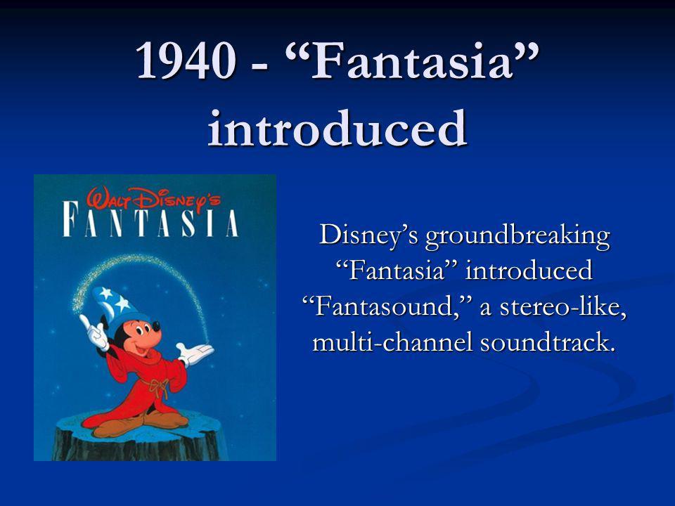 1940 - Fantasia introduced Disneys groundbreaking Fantasia introduced Fantasound, a stereo-like, multi-channel soundtrack.