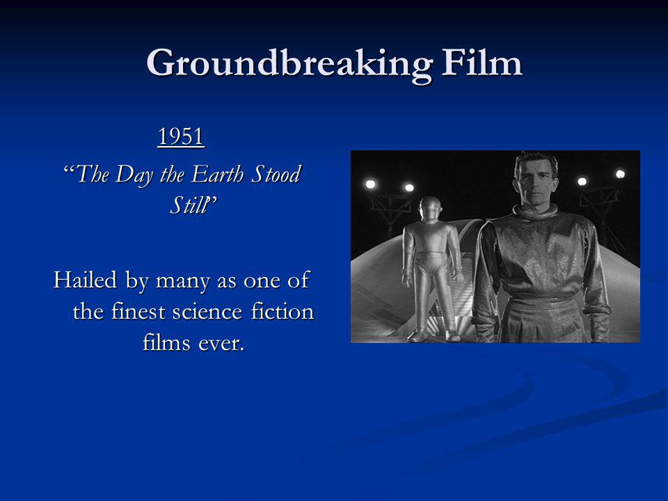 Groundbreaking Film 1951 The Day the Earth Stood StillThe Day the Earth Stood Still Hailed by many as one of the finest science fiction films ever.