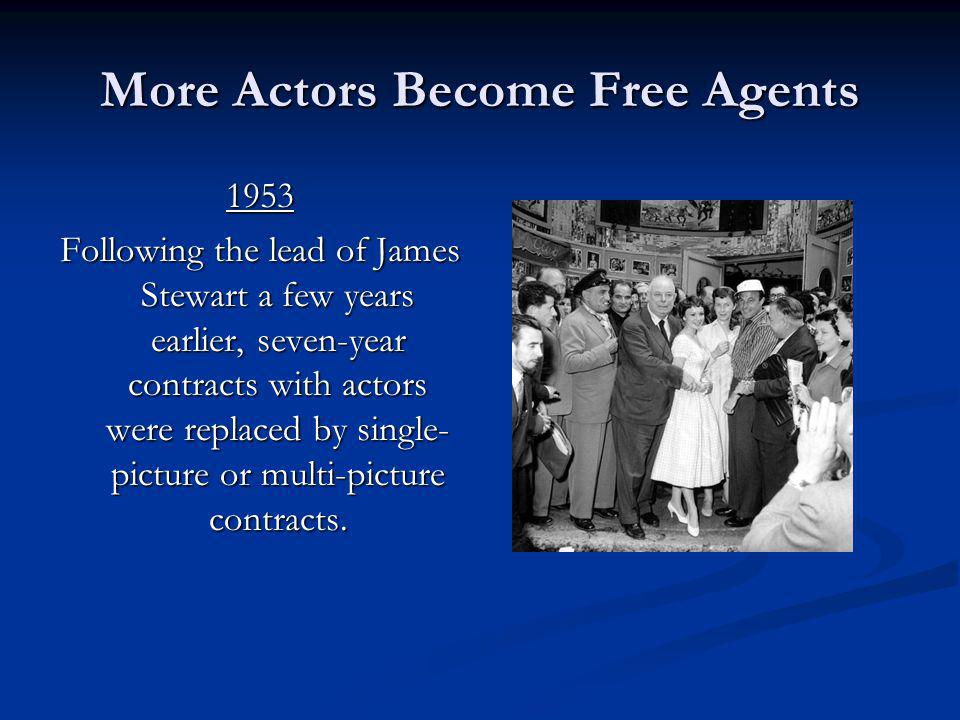 More Actors Become Free Agents 1953 Following the lead of James Stewart a few years earlier, seven-year contracts with actors were replaced by single-