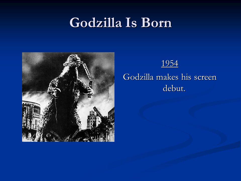 Godzilla Is Born 1954 Godzilla makes his screen debut.