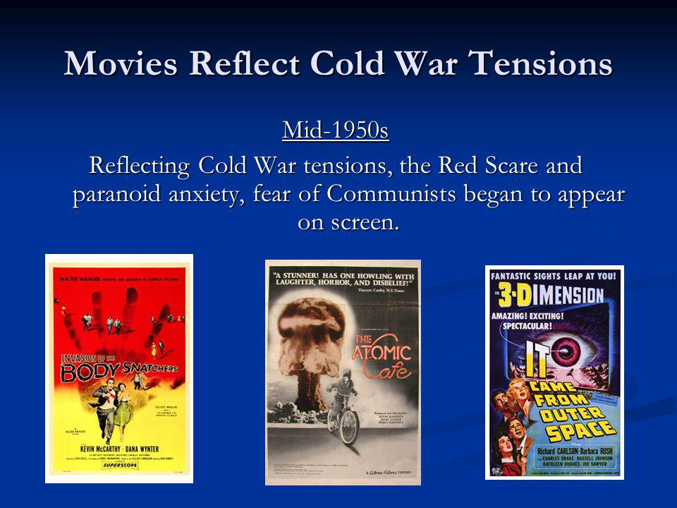 Movies Reflect Cold War Tensions Mid-1950s Reflecting Cold War tensions, the Red Scare and paranoid anxiety, fear of Communists began to appear on scr