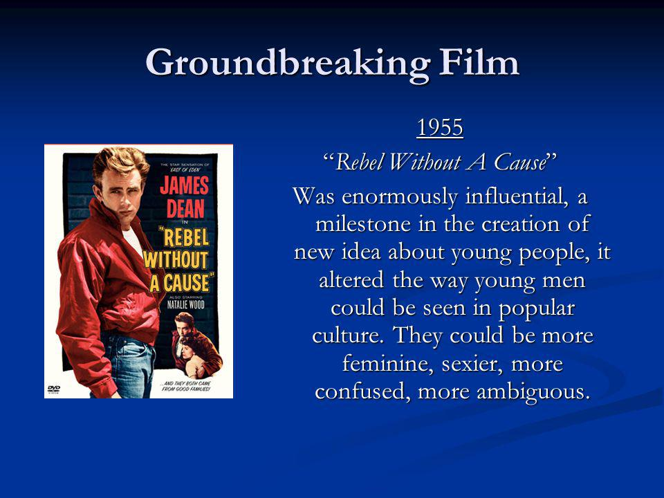 Groundbreaking Film 1955 Rebel Without A CauseRebel Without A Cause Was enormously influential, a milestone in the creation of new idea about young pe