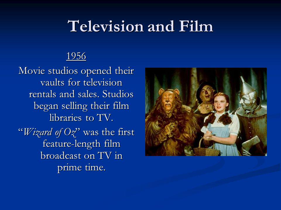 Television and Film 1956 Movie studios opened their vaults for television rentals and sales. Studios began selling their film libraries to TV. Wizard