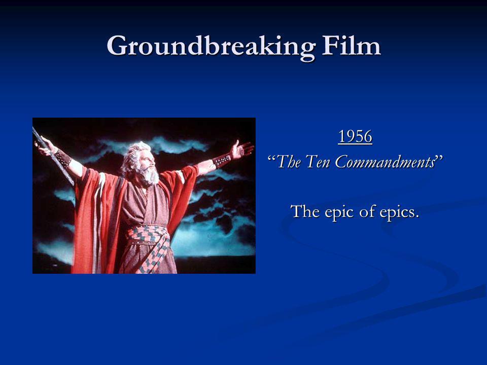 Groundbreaking Film 1956 The Ten CommandmentsThe Ten Commandments The epic of epics.