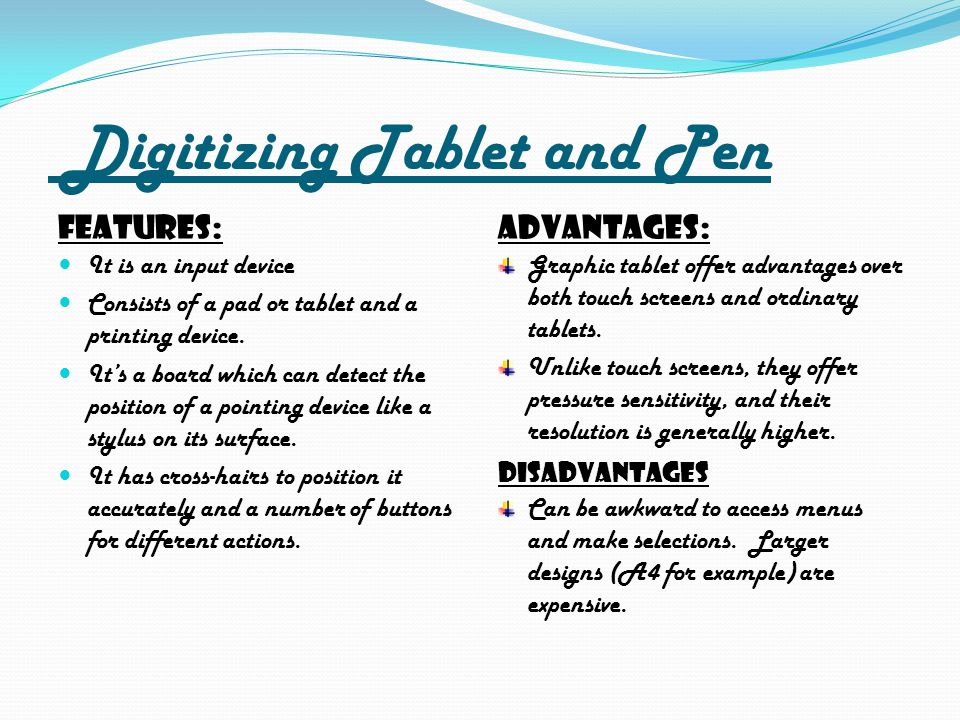 Digitizing Tablet and Pen Features: It is an input device Consists of a pad or tablet and a printing device.